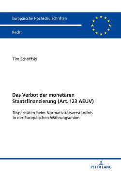 Das Verbot der monetären Staatsfinanzierung (Art. 123 AEUV ) von Schöffski,  Tim