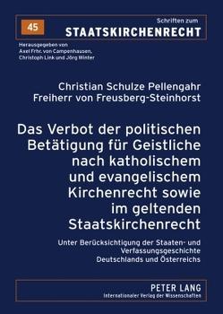 Das Verbot der politischen Betätigung für Geistliche nach katholischem und evangelischem Kirchenrecht sowie im geltenden Staatskirchenrecht von Schulze Pellengahr,  Christian