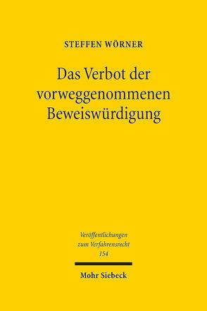 Das Verbot der vorweggenommenen Beweiswürdigung von Wörner,  Steffen