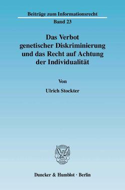 Das Verbot genetischer Diskriminierung und das Recht auf Achtung der Individualität. von Stockter,  Ulrich