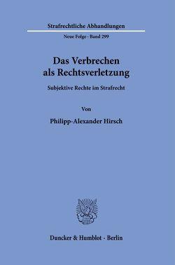 Das Verbrechen als Rechtsverletzung. von Hirsch,  Philipp-Alexander