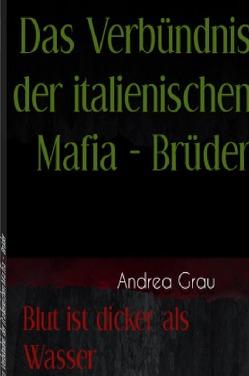"""""""Das Verbündnis der italienischen Mafia – Brüder"""" / Das Verbündnis der italienischen Mafia – Brüder von Grau,  Andrea"""