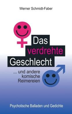 Das verdrehte Geschlecht … und andere komische Reimereien von Schmidt-Faber,  Werner