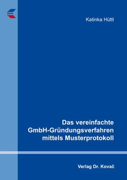 Das vereinfachte GmbH-Gründungsverfahren mittels Musterprotokoll von Hüttl,  Katinka