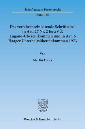 Das verfahrenseinleitende Schriftstück in Art. 27 Nr. 2 EuGVÜ, Lugano-Übereinkommen und in Art. 6 Haager Unterhaltsübereinkommen 1973. von Frank,  Martin
