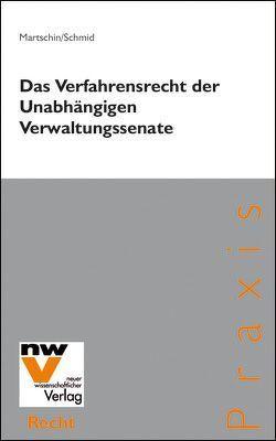 Das Verfahrensrecht der Unabhängigen Verwaltungssenate von Martschin,  Christian, Schmid,  Christian