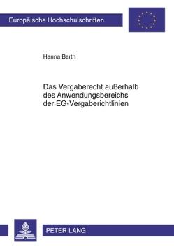 Das Vergaberecht außerhalb des Anwendungsbereichs der EG-Vergaberichtlinien von Barth,  Hanna