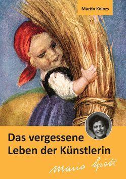 Das vergessene Leben der Künstlerin Maria Spötl von Kolozs,  Martin
