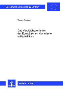 Das Vergleichsverfahren der Europäischen Kommission in Kartellfällen von Brenner,  Tobias