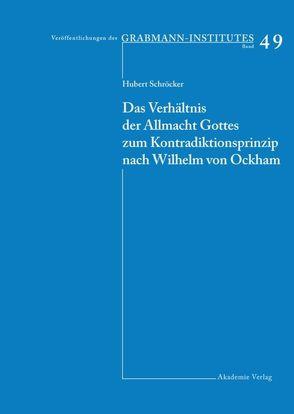 Das Verhältnis der Allmacht Gottes zum Kontradiktionsprinzip nach Wilhelm von Ockham von Schröcker,  Hubert