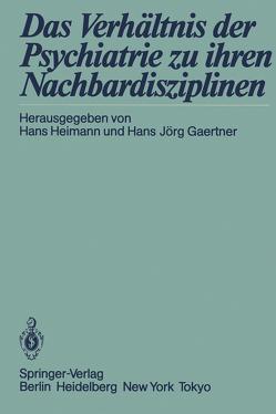 Das Verhältnis der Psychiatrie zu ihren Nachbardisziplinen von Gaertner,  Hans Jörg, Heimann,  Hans