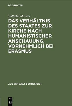 Das Verhältnis des Staates zur Kirche nach humanistischer Anschauung, vornehmlich bei Erasmus von Maurer,  Wilhelm