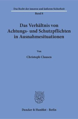 Das Verhältnis von Achtungs- und Schutzpflichten in Ausnahmesituationen. von Clausen,  Christoph