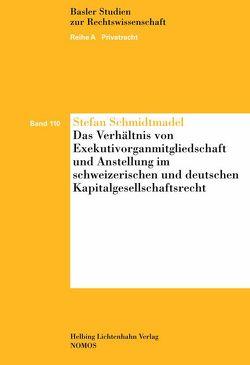 Das Verhältnis von Exekutivorganmitgliedschaft und Anstellung im schweizerischen und deutschen Kapitalgesellschaftsrecht von Schmidtmadel,  Stefan
