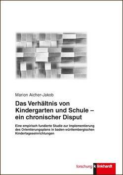 Das Verhältnis von Kindergarten und Schule – ein chronischer Disput von Aicher-Jakob,  Marion
