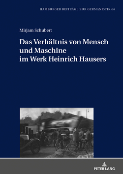 Das Verhältnis von Mensch und Maschine im Werk Heinrich Hausers von Schubert,  Mirjam