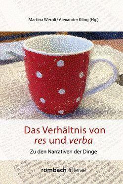 Das Verhältnis von res und verba von Kling,  Alexander, Wernli,  Martina