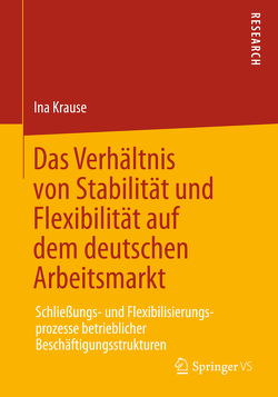 Das Verhältnis von Stabilität und Flexibilität auf dem deutschen Arbeitsmarkt von Krause,  Ina