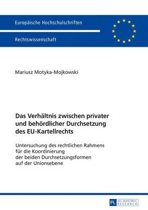 Das Verhältnis zwischen privater und behördlicher Durchsetzung des EU-Kartellrechts von Motyka-Mojkowski,  Mariusz