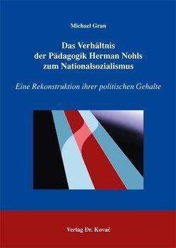 Das Verhältnis der Pädagogik Herman Nohls zum Nationalsozialismus von Gran,  Michael