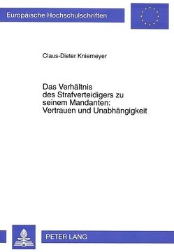 Das Verhältnis des Strafverteidigers zu seinem Mandanten: Vertrauen und Unabhängigkeit von Kniemeyer,  Claus-Dieter