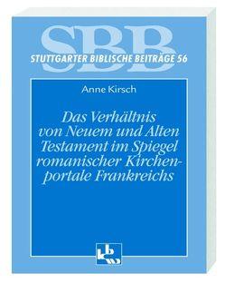 Das Verhältnis von Altem und Neuen Testament im Spiegel romanischer Kirchenportale von Kirsch,  Anne