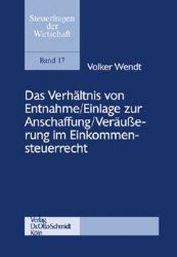 Das Verhältnis von Entnahme /Einlage zur Anschaffung /Veräußerung im Einkommensteuerrecht von Wendt,  Volker