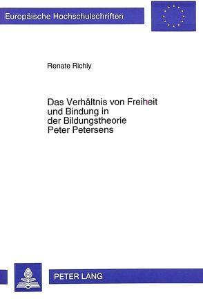 Das Verhältnis von Freiheit und Bindung in der Bildungstheorie Peter Petersens von Richly,  Renate