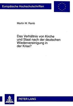 Das Verhältnis von Kirche und Staat nach der deutschen Wiedervereinigung in der Krise? von Ramb,  Martin