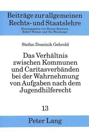 Das Verhältnis zwischen Kommunen und Caritasverbänden bei der Wahrnehmung von Aufgaben nach dem Jugendhilferecht von Gehrold,  Stefan Dominik