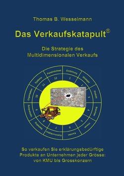 Das Verkaufskatapult – Die Strategie des Multidimensionalen Verkaufs von Wesselmann,  Thomas B.