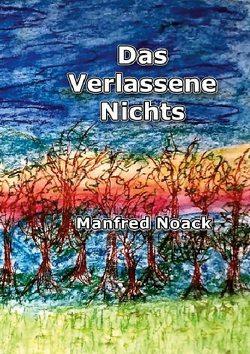 Das Verlassene Nichts von Noack,  Manfred