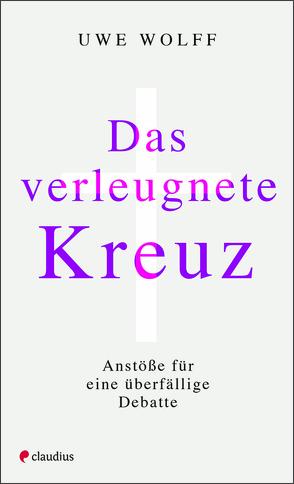 Das verleugnete Kreuz von Wolff,  Uwe