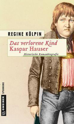 Das verlorene Kind – Kaspar Hauser von Kölpin,  Regine