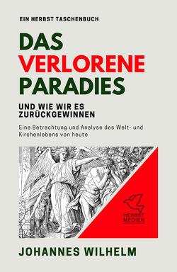 Das verlorene Paradies und wie wir es zurückgewinnen von Wilhelm,  Johannes