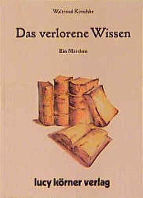 Das verlorene Wissen von Kirschke,  Waltraud