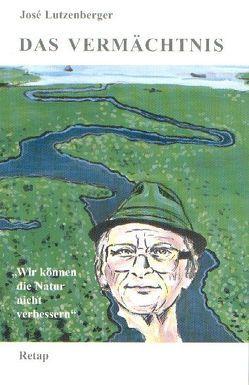 Das Vermächtnis von Lutzenberger,  José, Müller,  Hans J, Pater,  Dietrich, Pater,  Siegfried
