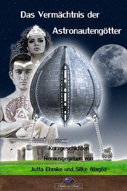 Das Vermächtnis der Astronautengötter von Alagöz,  Silke, Ehmke,  Jutta