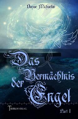 Das Vermächtnis der Engel von Michaelis,  Danae, Verlag,  Tribus