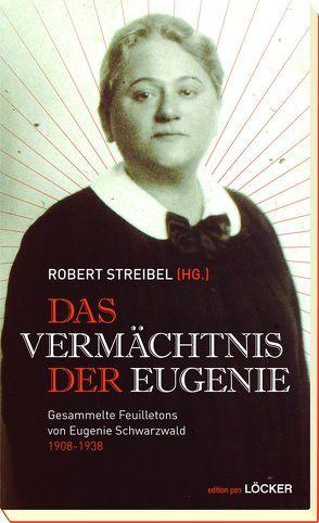Das Vermächtnis der Eugenie von Schwarzwald,  Eugenie, Streibel,  Robert