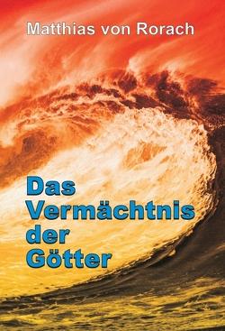 Das Vermächtnis der Götter von von Rorach,  Matthias