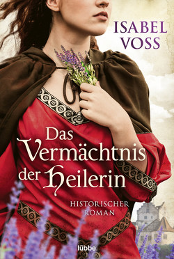 Das Vermächtnis der Heilerin von Voss,  Isabel