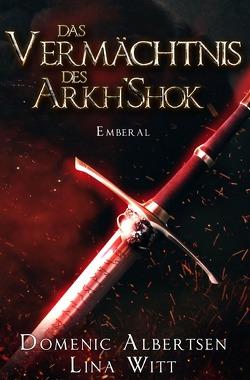 Das Vermächtnis des Arkh'Shok von Albertsen,  Domenic, Witt,  Lina