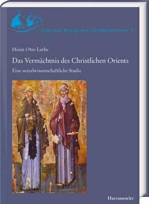Das Vermächtnis des Christlichen Orients von Luthe,  Heinz Otto
