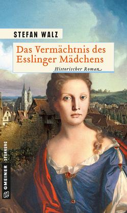 Das Vermächtnis des Esslinger Mädchens von Walz,  Stefan