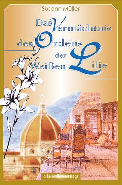Das Vermächtnis des Ordens der Weißen Lilie von Müller,  Susann