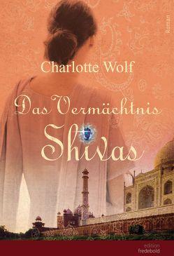 Das Vermächtnis Shivas von Wolf,  Charlotte