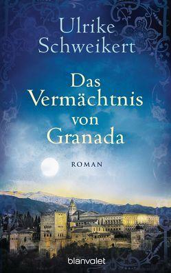 Das Vermächtnis von Granada von Schweikert,  Ulrike