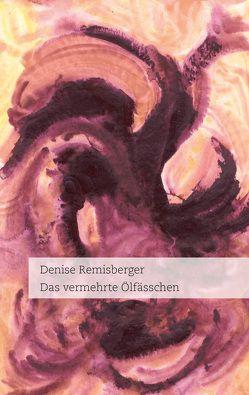 Das vermehrte Ölfässchen von Remisberger,  Denise