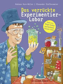 Das verrückte Experimentier-Labor von Korn-Müller,  Andreas, Steffensmeier,  Alexander